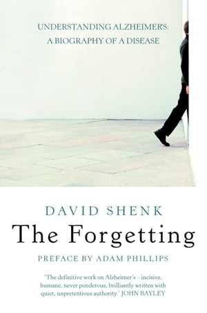 The Forgetting: Understanding Alzheimer?s: A Biography of a Disease