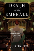 Death at the Emerald: A Lady Frances Ffolkes Mystery by R. J. Koreto