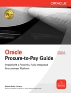 Oracle E-Business Suite: Procure-to-Pay Guide EB by Melanie Cameron