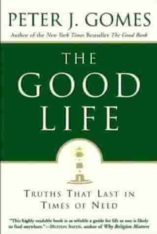 The Good Life: Truths That Last in Times of Need by Peter J Gomes