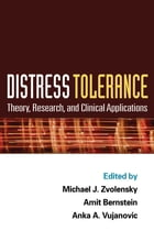 Distress Tolerance: Theory, Research, and Clinical Applications by Michael J. Zvolensky, Ph.D.