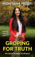 Groping for Truth - My Uphill Struggle for Respect by Montaha Hidefi