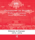 Detente in Europe, 1972-1976: Documents on British Policy Overseas, Series III, Volume III