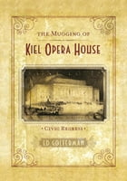 The Mugging of Kiel Opera House: Civic Regress by Ed Golterman