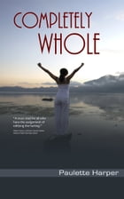 Completely Whole by Paulette Harper