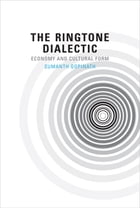 The Ringtone Dialectic: Economy and Cultural Form by Sumanth Gopinath