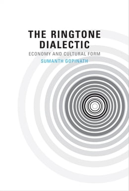 Book The Ringtone Dialectic: Economy and Cultural Form by Sumanth Gopinath