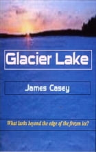Glacier Lake by James Casey