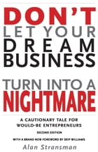 Don't Let Your Dream Business Turn Into a Nightmare: A Cautionary Tale for Would-Be Entrepreneurs by Alan Stransman