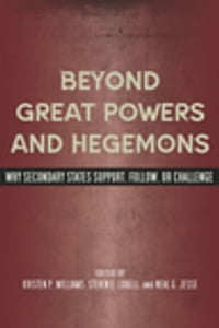 Beyond Great Powers and Hegemons: Why Secondary States Support, Follow, or Challenge