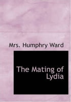 The Mating Of Lydia by Mrs. Humphry Ward