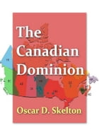 The Canadian Dominion by Oscar D. Skelton