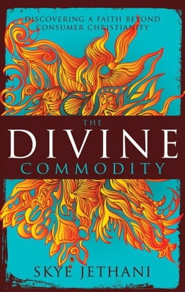 Book The Divine Commodity: Discovering a Faith Beyond Consumer Christianity by Skye Jethani