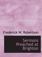 Sermons Preached At Brighton by Frederick W. Robertson