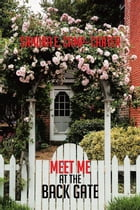 Meet Me at the Back Gate by Sandra E. Camp- Carter
