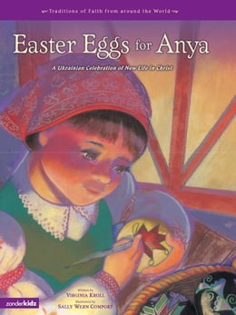 Book Easter Eggs for Anya: A Ukrainian Celebration of New Life in Christ by Virginia Kroll