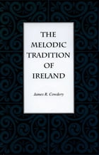 The Melodic Tradition of Ireland by James R. Cowdery