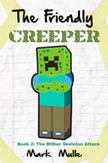 The Friendly Creeper Diaries, Book 2: The Wither Skeleton Attack 57f1b29e-6af7-428c-aadd-dc10c05c0e32
