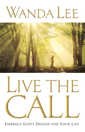 Live the Call: Embrace God's Design for Your Life by Wanda Lee
