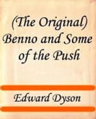 Benno and Some of the Push by Edward Dyson