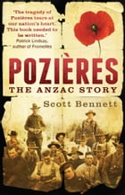 Pozieres: the Anzac story by Scott Bennett