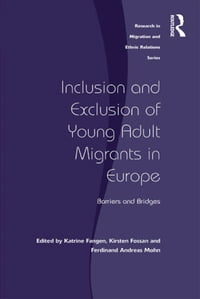 Inclusion and Exclusion of Young Adult Migrants in Europe: Barriers and Bridges
