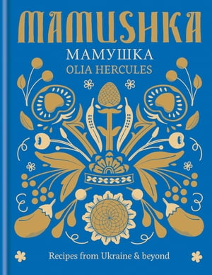 Mamushka Recipes from Ukraine & beyond