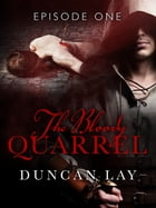 The Bloody Quarrel: Episode 1 by Duncan Lay