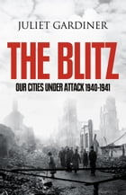 The Blitz: The British Under Attack by Juliet Gardiner