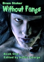 Bram Stoker Without Fangs: Illustrated: Book I by Hollis George