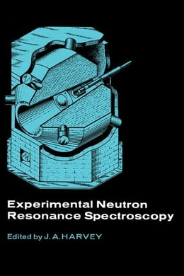 Book Experimental neutron resonance spectroscopy by Harvey, J