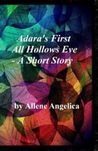 Adara's First All Hollows Eve: A Short Story by Allene Angelica