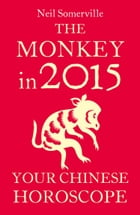 The Monkey in 2015: Your Chinese Horoscope by Neil Somerville