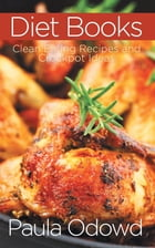 Diet Books: Clean Eating Recipes and Crockpot Ideas by Paula Odowd