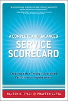 A Complete and Balanced Service Scorecard: Creating Value Through Sustained Performance Improvement by Rajesh K. Tyagi