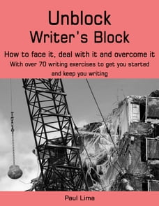 Unblock Writer's Block: How to face it, deal with it and overcome it. With over 70 writing…
