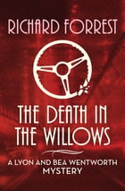 The Death in the Willows by Richard Forrest