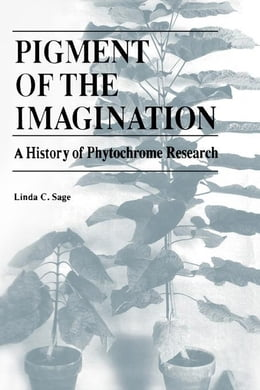Book Pigment of the Imagination: A History of Phytochrome Research by Sage, Linda C.