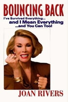Bouncing Back: I've Survived Everything ... and I Mean by Joan Rivers