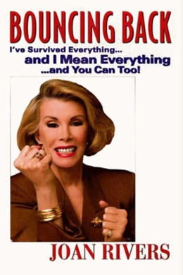 Book Bouncing Back: I've Survived Everything ... and I Mean by Joan Rivers