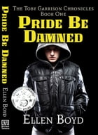 Pride Be Damned: The Toby Garrison Chronicles, Book One by Ellen Boyd