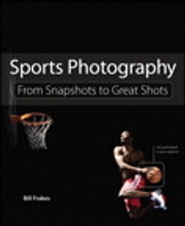 Book Sports Photography: From Snapshots to Great Shots by Bill Frakes