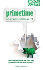 Primetime: Young Writers Festival and Peckham Young Playwrights Project by Various Authors