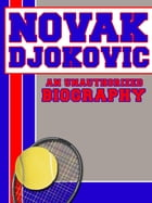 Novak Djokovic: An Unauthorized Biography by Belmont and Belcourt Biographies