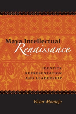 Book Maya Intellectual Renaissance: Identity, Representation, and Leadership by Victor D. Montejo