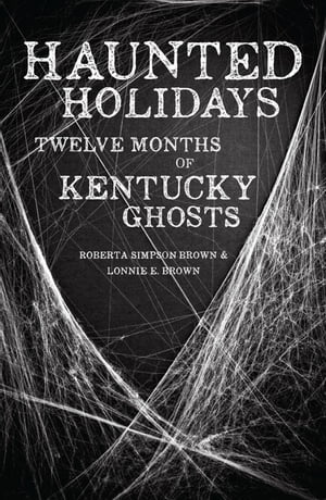 Haunted Holidays Twelve Months of Kentucky Ghosts