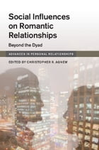 Social Influences on Romantic Relationships: Beyond the Dyad