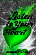 Listen to Your Heart by Bridgitte Lesley
