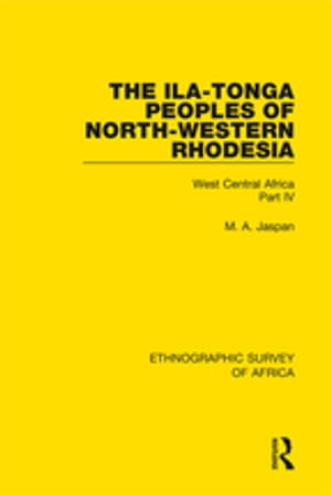 The Ila-Tonga Peoples of North-Western Rhodesia West Central Africa Part IV