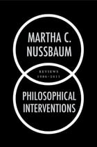Philosophical Interventions: Reviews 1986-2011 by Martha C. Nussbaum